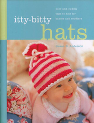 Itty-Bitty Hats: 38 Cute and Cuddly Caps to Knit For Babies and Toddlers  -     By: Susan B. Anderson