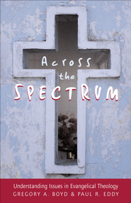 Across the Spectrum: Understanding Issues in Evangelical Theology - eBook  -     By: Gregory A. Boyd, Paul R. Eddy