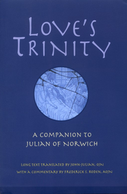Love's Trinity: A Companion to Julian of Norwich  -     Edited By: John-Julian Swanson     By: Frederick S. Roden