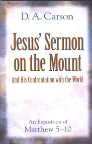Jesus' Sermon on the Mount: And His Confrontation with the World  -              By: D.A. Carson