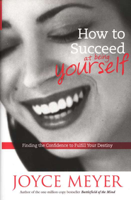 How to Succeed at Being Yourself   -              By: Joyce Meyer