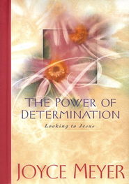 The Power of Determination: Looking to Jesus   -     By: Joyce Meyer