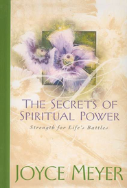 The Secrets of Spiritual Power: Strength for Life's  Battles  -     By: Joyce Meyer