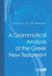 A Grammatical Analysis of the Greek New Testament, Fifth Edition  -              By: Maximilian Zerwick, Mary Grosvenor