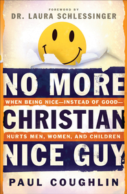 No More Christian Nice Guy: When Being Nice-Instead of Good-Hurts Men, Women and Children - eBook  -     By: Paul Coughlin