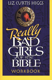 Really Bad Girls of the Bible Workbook - Slightly Imperfect  -