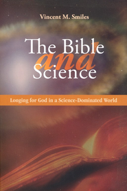 The Bible and Science: Longing for God in a Science-Dominated World  -     By: Vincent Smiles