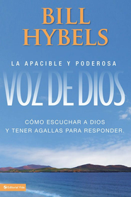 La apacible y poderosa voz de Dios: Hearing God, Having the Guts to Respond - eBook  -     By: Bill Hybels