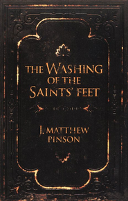 The Washing of the Saints' Feet  -     By: J. Matthew Pinson