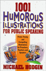 1001 Humorous Illustrations for Public Speaking: Fresh, Timely, and Compelling Illustrations for Preachers, Teachers, and Speakers - eBook  -     By: Michael Hodgin
