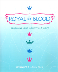 Royal By Blood: Beholding Your Identity in Christ   -     By: Jennifer Johnson
