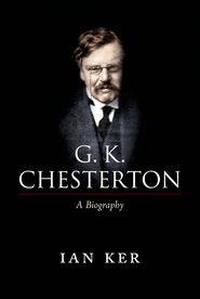 G. K. Chesterton: A Biography  -              By: Ian Ker
