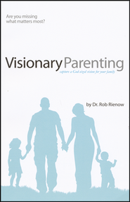 Visionary Parenting: Capture a God-Sized Vision for Your Family   -     By: Rob Rienow