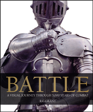 Battle: A Visual Journey Through 5000 Years of Combat  -     By: R.G. Grant