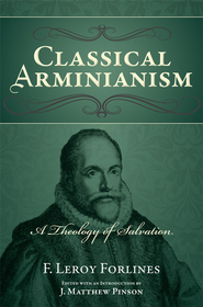 Classical Arminianism: A Theology of Salvation  -     By: F. Leroy Forlines