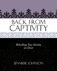 Back from Captivity: Rebuilding Your Identity in Christ  -     By: Jennifer Johnson