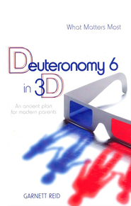 Deuteronomy 6 in 3D: An Ancient Path for Modern Parents  -     By: Garnett Reid