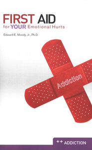 First Aid for Your Emotional Hurts--Addiction  -     By: Edward Moody