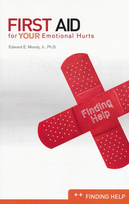 First Aid for Your Emotional Hurts--Finding Help  -              By: Edward Moody