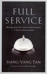 Full Service: Moving From Self-Serve Christianity to Total Servanthood  -     By: Siang-Yang Tan