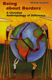 Being About Borders: A Christian Anthropology of Difference  -     By: Michele Saracino