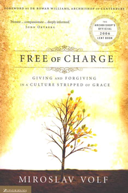 Free of Charge: Giving and Forgiving in a Culture Stripped of Grace  -     By: Miroslav Volf