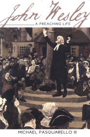 John Wesley: A Preaching Life   -     By: Micheal Pasquarello III