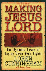 Making Jesus Lord: The Dynamic Power of Laying Down  Your Rights  -     By: Loren Cunningham