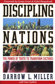 Discipling Nations: The Power of Truth to Transform  Cultures  -     By: Darrow L. Miller