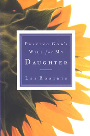 Praying God's Will for My Daughter  -     By: Lee Roberts