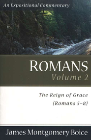 The Boice Commentary Series: Romans, Volume 2 (5-8:39) The Reign of Grace  -     By: James Montgomery Boice