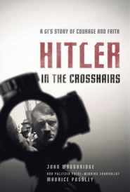Hitler in the Crosshairs: A GI's Story of Courage and Faith - eBook  -     By: Maurice Possley, John Woodbridge Ph.D.