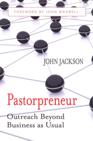 Pastorpreneur: Outreach Beyond Business As Usual   -              By: John Jackson