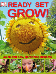 Ready Set Grow: Quick and Easy Gardening Projects  -