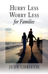 Hurry Less, Worry Less for Families  -     By: Judy Christie