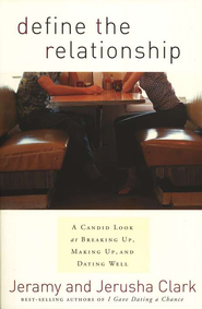 Define the Relationship: A Candid Look at Breaking Up, Making Up, and Dating Well  -              By: Jeramy Clark