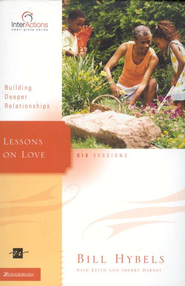 Lessons on Love: Building Deeper Relationships,   InterActions Series  -     By: Bill Hybels, Kevin G. Harney, Sherry Harney