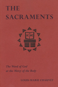 The Sacraments: The Word of God at the Mercy of the Body  -     By: Louis-Marie Chauvet