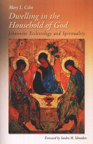 Dwelling in the Household of God: Johannine Ecclesiology and Spirituality  -     By: Mary L. Coloe