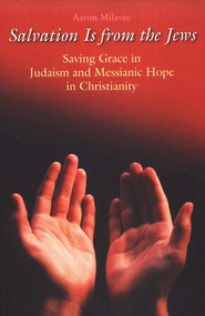 Salvation Is from the Jews: Saving Grace in Judaism and Messianic Hope in Christianity  -     By: Aaron Milavec