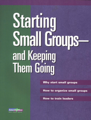 Starting Small Groups - and Keeping Them Going   -     By: George Johnson