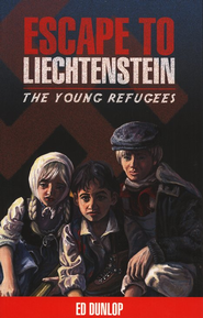 The Young Refugees #1: Escape to Liechtenstein   -              By: Ed Dunlop