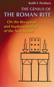The Genius of the Roman Rite: On the Reception and Implementation of The New Missal  -     By: Keith F. Pecklers S.J.