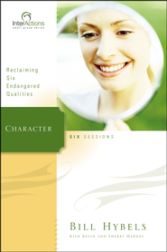 Character: Reclaiming Six Endangered Qualities, InterActions Series  -     By: Bill Hybels, Kevin G. Harney, Sherry Harney