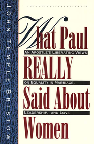 What Paul Really Said About Women   -     By: John Temple Bristow