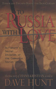 To Russia With Love: Scripture's Secret Invasion of the Communist Soviet Union  -     By: Dave Hunt