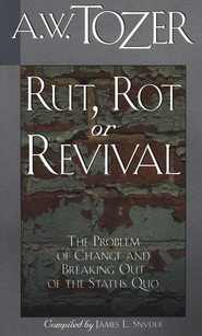 Rut, Rot, or Revival   -              By: A.W. Tozer
