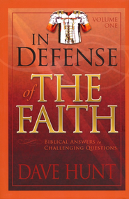 In Defense of the Faith, Volume One: Biblical Answers to Challenging Questions  -     By: Dave Hunt