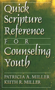 Quick Scripture Reference for Counseling Youth  -     By: Patricia A. Miller, Keith R. Miller
