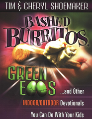 Bashed Burritos, Green Eggs and Other Indoor/Outdoor Devotionals You Can Do with Your Kids  -     By: Tim Shoemaker, Cheryl Shoemaker